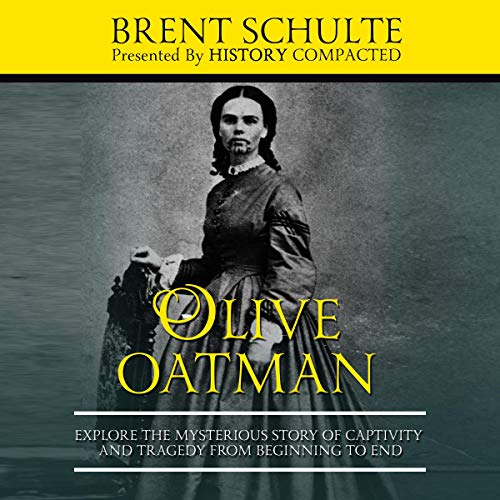 Olive Oatman Audiobook By Brent Schulte, History Compacted cover art