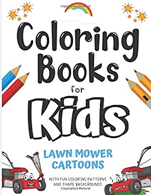 Coloring Books for Kids Lawn Mower Cartoons With Fun Coloring Patterns and Shape Backgrounds: Color Book with Fun Creative and Imagination Cartoon ... for Mindfulness and Keeping Children Busy.