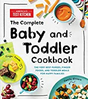 The Complete Baby and Toddler Cookbook: The Very Best Purees, Finger Foods, and Toddler Meals for Happy Families (Americas Test Kitchen Kids)