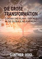 Die grosse Transformation: CORONA UND KLIMA - DER WEG IN DIE GLOBALE NEUORDNUNG