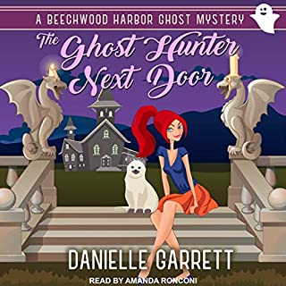 The Ghost Hunter Next Door     Beechwood Harbor Ghost Mysteries, Book 1              Written by:                                                                                                                                 Danielle Garrett                               Narrated by:                                                                                                                                 Amanda Ronconi                      Length: 6 hrs and 2 mins     Not rated yet     Overall 0.0