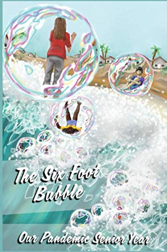The Six Foot Bubble: Our Pandemic Senior Year