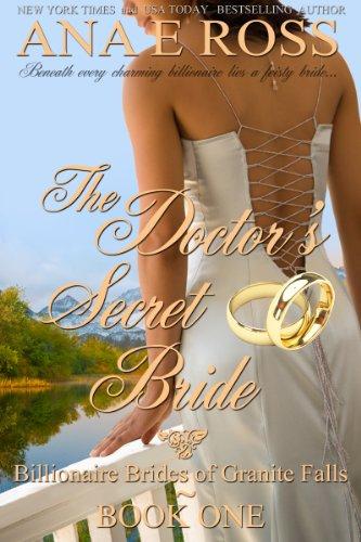 Book: The Doctor's Secret Bride (Billionaire Brides of Granite Falls) by Ana E Ross