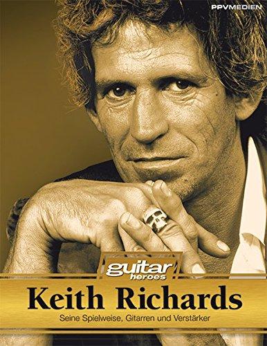 Keith Richards. Seine Instrumente, Spielweise und Studiotricks. Guitar Heroes: Die Legende - Seine Spielweise, Gitarren und Verstärker