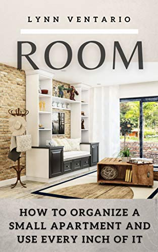 ROOM: HOW TO ORGANIZE A SMALL APARTMENT AND USE EVERY INCH OF IT (English Edition)