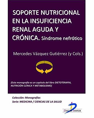 Soporte nutricional en la insuficiencia renal aguda y crónica. Síndrome Nefrótico (Este...