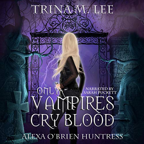 Only Vampires Cry Blood Audiobook By Trina M. Lee cover art