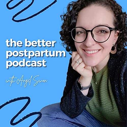 The Better Postpartum Podcast with Angel Swon - New Mom Coach, Fourth Trimester Tips, Breastfeeding, Newborn Care, Bedsharing, Cosleeping, Babywearing, Cloth Diapers, Postpartum Depression, and More Podcast By Angel Swon cover art