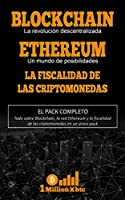 3 EN 1: BLOCKCHAIN, la revolución descentralizada + ETHEREUM, un mundo de posibilidades + LA FISCALIDAD DE LAS...