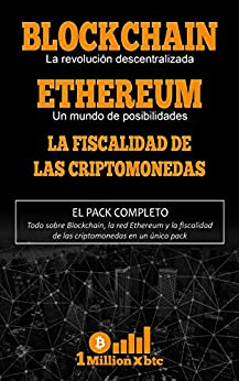 3 EN 1: BLOCKCHAIN, la revolución descentralizada + ETHEREUM, un mundo de posibilidades + LA FISCALIDAD DE LAS CRIPTOMONEDAS (1Millionxbtc nº 7) de [1 Millionxbtc]