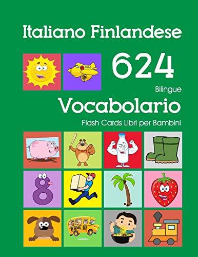 Italiano Finlandese 624 Bilingue Vocabolario Flash Cards Libri per Bambini: Italian Finnish dizionario flashcards elementerre bambino