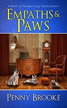 Empaths and Paws (A Spirits of Tempest Cozy Mystery Book 1) by [Penny Brooke]