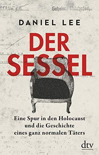 Der Sessel: Eine Spur in den Holocaust und die Geschichte eines ganz normalen Täters
