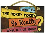 """Highland Graphics What if the Hokey Pokey is really what it's all about? 9"""" x 6"""" Wood Sign"""
