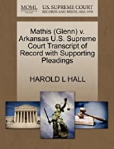 Mathis (Glenn) v. Arkansas U.S. Supreme Court Transcript of Record with Supporting Pleadings by HAROLD L HALL (2011-10-30)