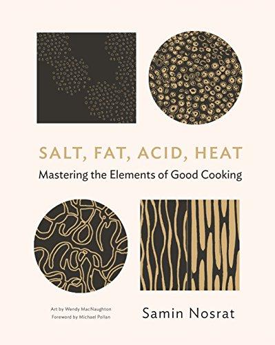 Salt, Fat, Acid, Heat: Mastering the Elements of Good Cooking: The Four Elements of Good Cooking