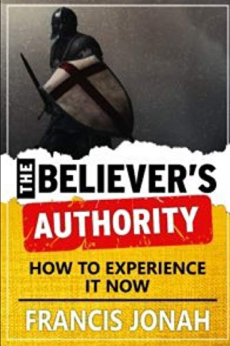The Believer's Authority: How To Experience It Now (Victory Series, Band 1)