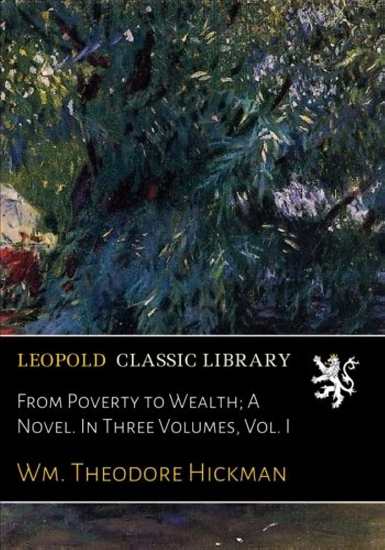 入場料に勝る滑るFrom Poverty to Wealth; A Novel. In Three Volumes, Vol. I