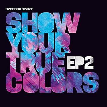 Show Your True Colors EP2