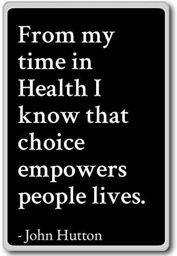 Vanaf mijn tijd in de Gezondheid ken ik die keuze empow. - John Hutton citaten koelkast magneet