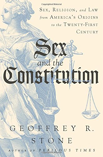 Sex and the Constitution - Sex, Religion, and Law from America`s Origins to the Twenty-First Century
