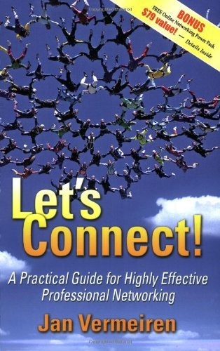 Let's Connect!: A Practical Guide for Highly Effective Professional Networking by Jan Vermeiren (9-Oct-2007) Paperback