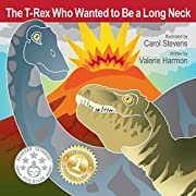 The T-Rex Who Wanted to Be a Long Neck: A Children's Picture Book on Overcoming Anger (Wantstobe.com)