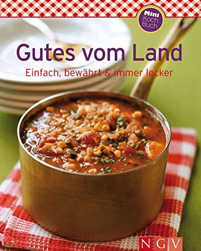 Gutes vom Land: Unsere 100 besten Rezepte in einem Kochbuch (German Edition)