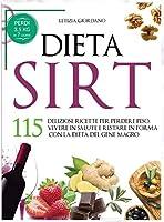 Dieta Sirt: 115 Deliziose Ricette per Perdere Peso, Vivere in Salute e Restare in Forma con la Dieta del Gene Magro