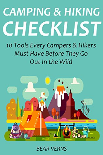 CAMPING & HIKING CHECKLIST: 10 Tools Every Campers & Hikers Must Have Before They Go Out In the Wild (English Edition)