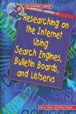 Researching on the Internet Using Search Engines, Bulletin Boards, and Listservs (Internet Library)