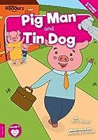 Pig Man and Tin Dog (BookLife Readers)