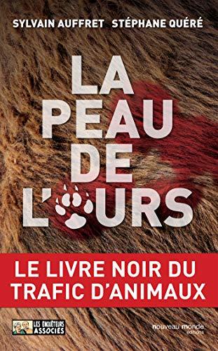 La peau de l'ours: Le livre noir du trafic d'animaux