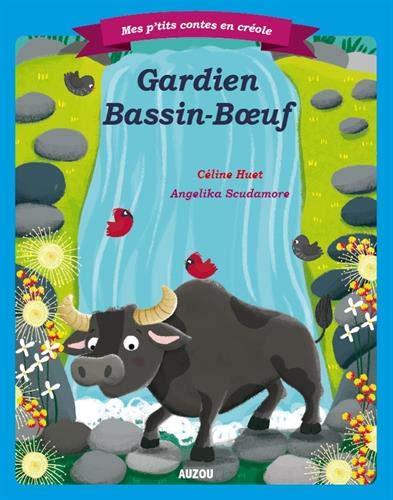 GARDIEN BASSIN BOUF - CREOLE REUNIONNAIS (COLL. MES PTITS CONTES EN CREOLE)