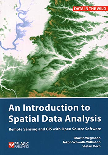 INTRO TO SPATIAL DATA ANALYSIS: Remote Sensing and GIS with Open Source Software (Data in the Wild)