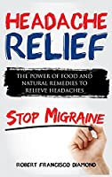 Headache Relief: The power of food and natural remedies to relieve headaches
