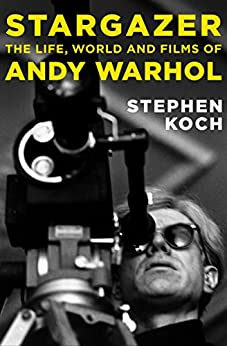 Stargazer: The Life, World and Films of Andy Warhol by [Stephen Koch]