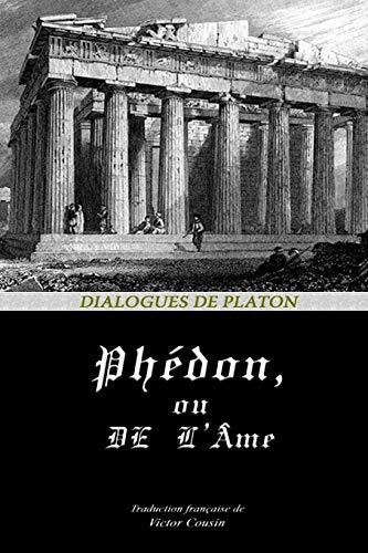 PHÉDON, OU DE L'ÂME (Dialogues de Platon, Band 4)