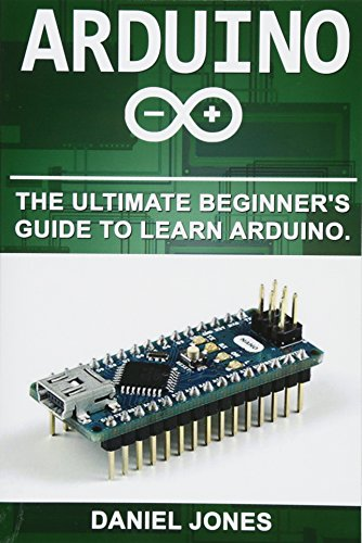 Arduino: The Ultimate Beginner's Guide to Learn Arduino (Volume 1)