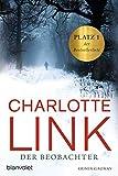 Der Beobachter: Kriminalroman - Charlotte Link