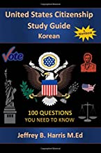 U.S. Citizenship Study Guide - Korean: 100 Questions You Need To Know