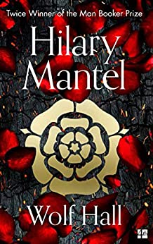 Wolf Hall: The Man Booker Prize Winner and Magnificent Best Selling Work of Historical Fiction (The Wolf Hall Trilogy, Book 1) by [Hilary Mantel]