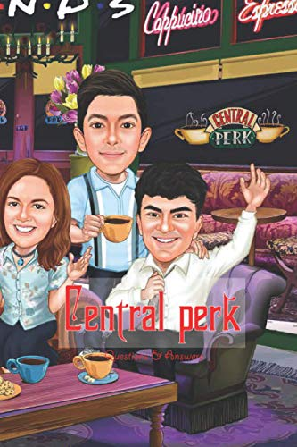 Central Perk Questions and Answers:...