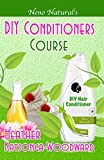 DIY Conditioners Course (Book 4, DIY Hair Products): A Primer on How to Make Proper Hair Conditioners (Neno Natural's DIY Hair Products)