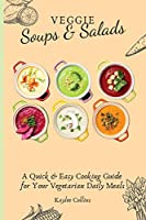 Veggie Soups and Salads: A Quick and Easy Cooking Guide for Your Vegetarian Daily Meals
