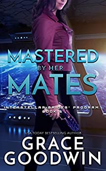 Mastered by Her Mates (Interstellar Brides® Program Book 6) by [Grace Goodwin]