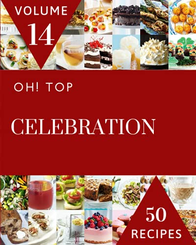 Oh! Top 50 Celebration Recipes Volume 14: Explore Celebration Cookbook NOW!