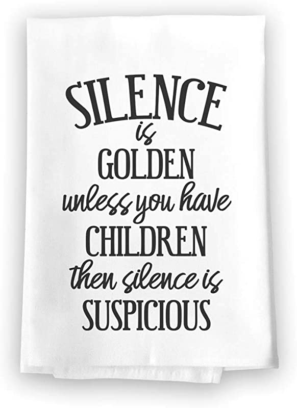 Honey Dew Gifts Funny Kitchen Towels Silence Is Golden Unless You Have Children Flour Sack Towel 27 Inch By 27 Inch 100 Cotton Highly Absorbent Multi Purpose Dish Towel