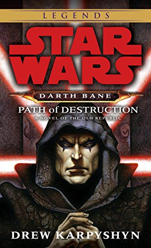 Path of Destruction: Star Wars Legends (Darth Bane): A Novel of the Old Republic (Star Wars: Darth Bane Trilogy - Legends, Band 1)