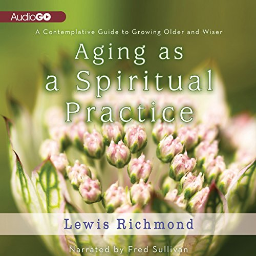 Aging as a Spiritual Practice audiobook cover art